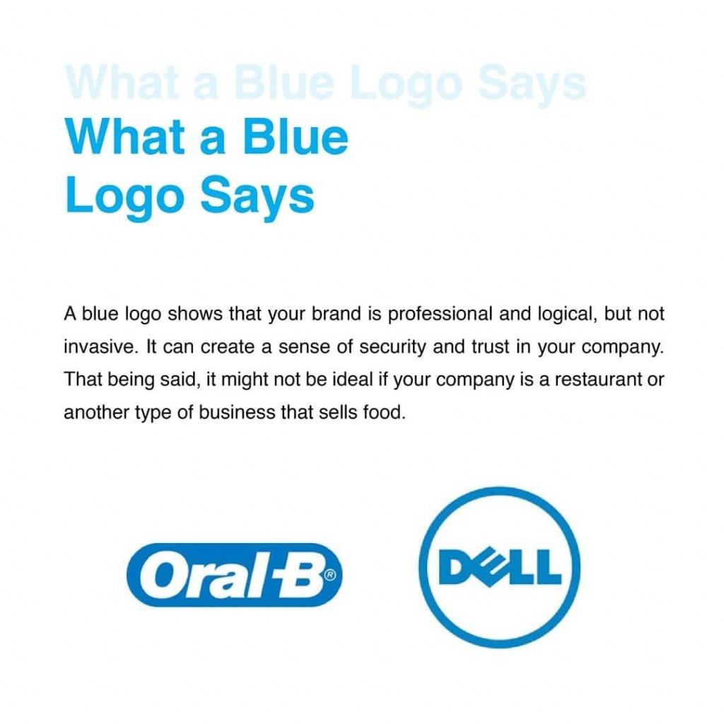 What a Blue Logo Says  A blue logo shows that your brand is professional and logical, but not invasive. It can create a sense of security and trust in your company. That being said, it might not be ideal if your company is a restaurant or another type of business that sells food.