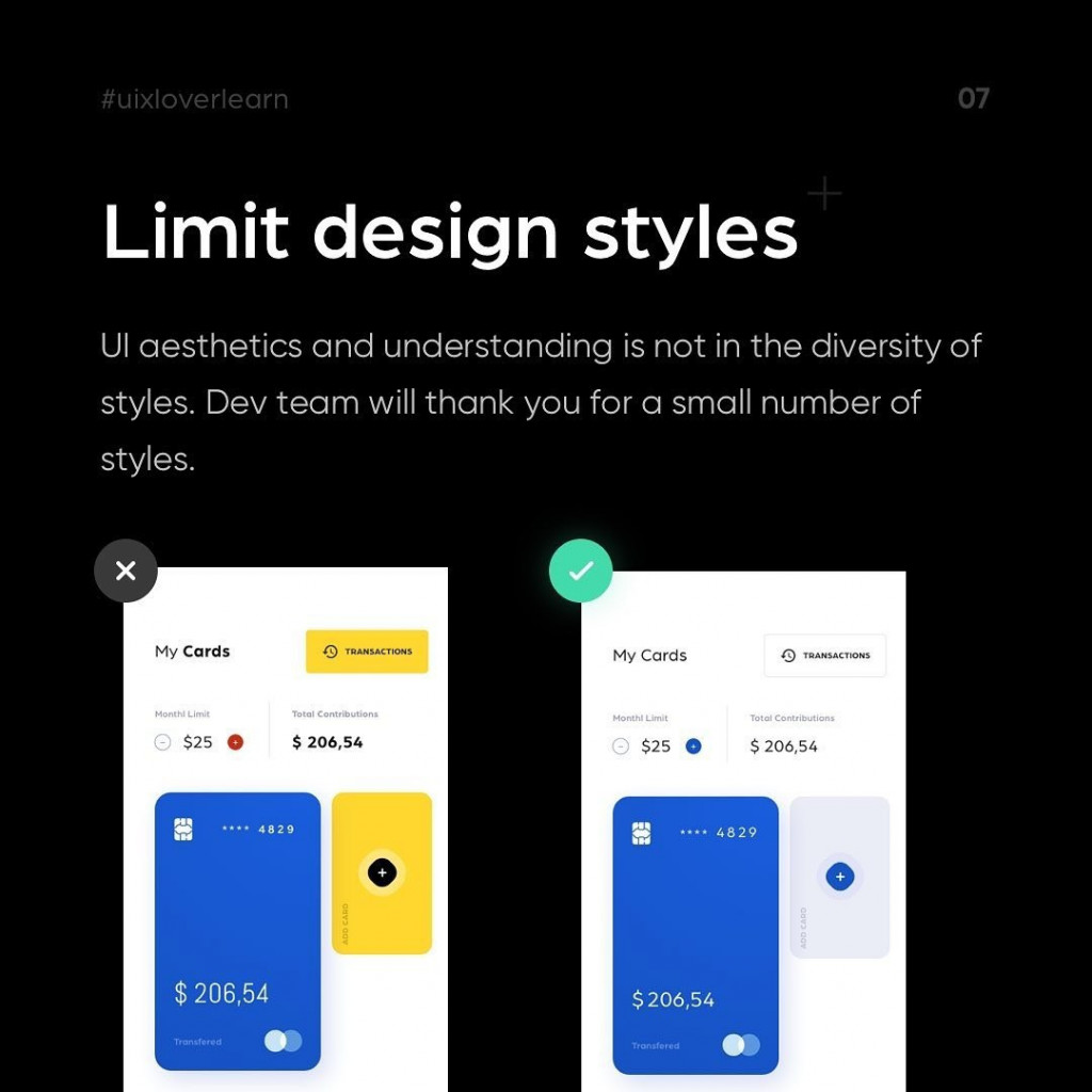 Limit design styles  UI aesthetics and understanding is not in the diversity of styles. Dev team will thank you for a small number of styles.