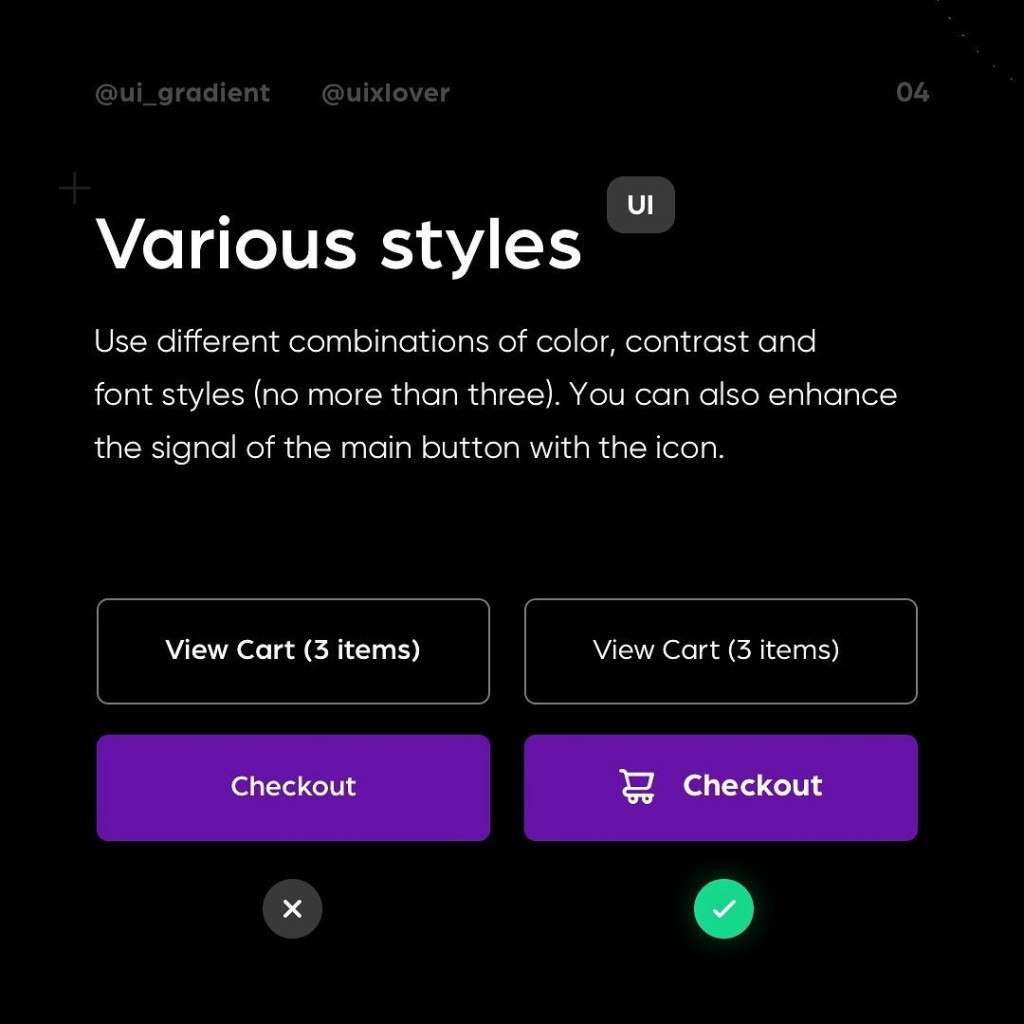 Various styles  Use different combinations of color, contrast and font styles (no more than three). You can also enhance the signal of the main button with the icon.