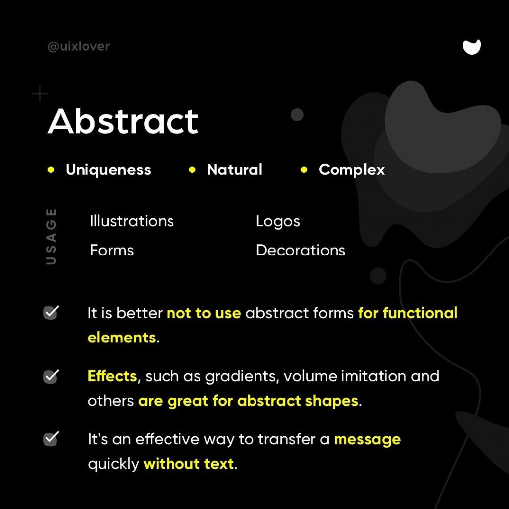 Abstract  - It is better not to use abstract forms for functional elements. - Effects, such as gradients, volume imitation and others are great for abstract shapes. - It's an effective way to transfer a message quickly without text.