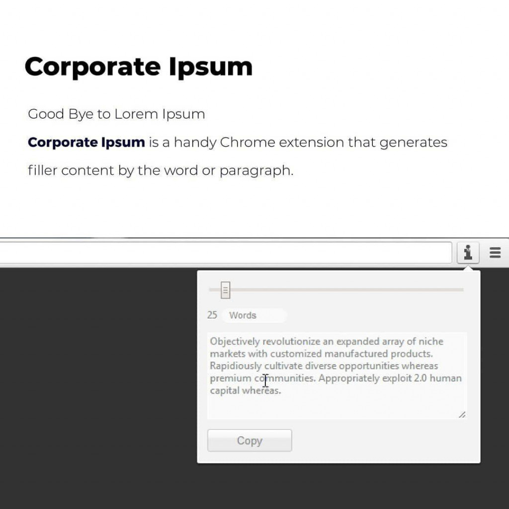 Corporate Ipsum Good Bye to Lorem Ipsum Corporate Ipsum is a handy Chrome extension that generates filler content by the word or paragraph.