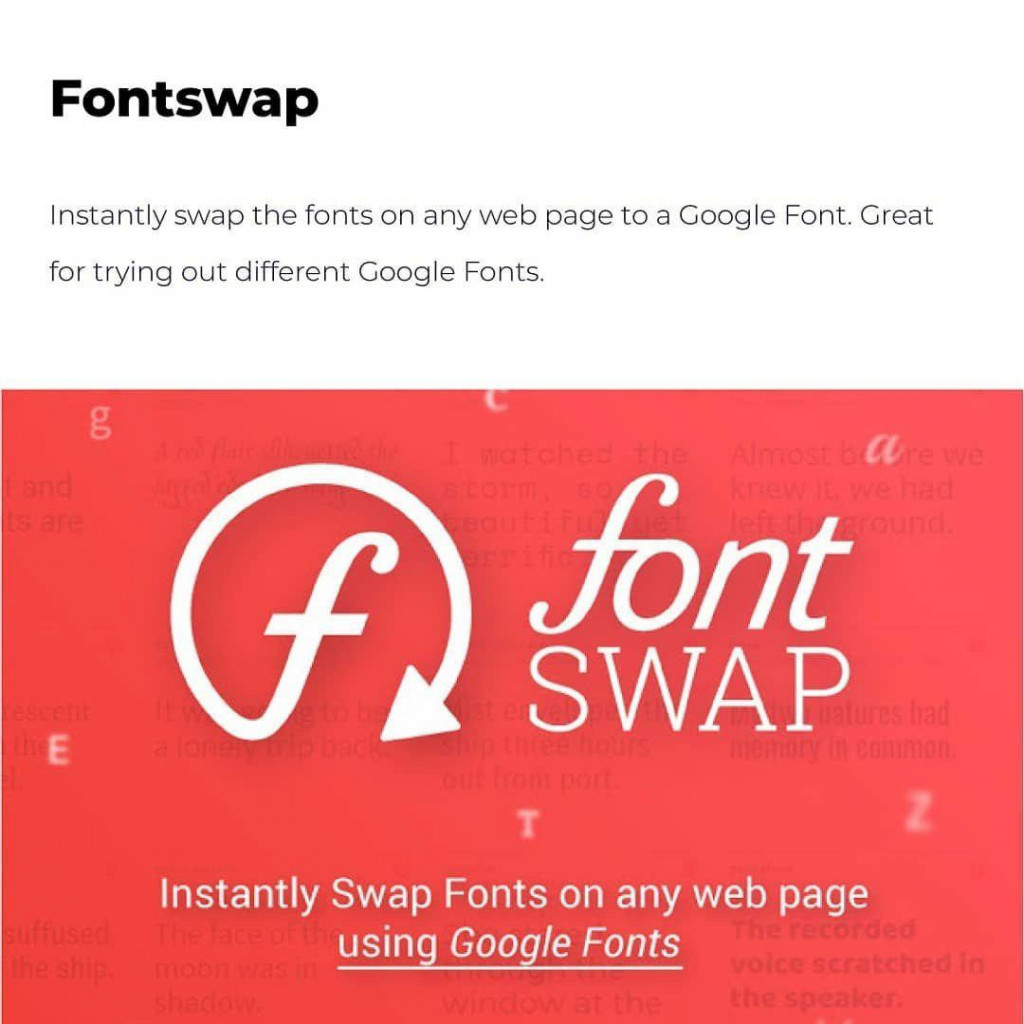 Fontswap Instantly swap the fonts on any page to a Google Font. Great for trying out different Google Fonts.