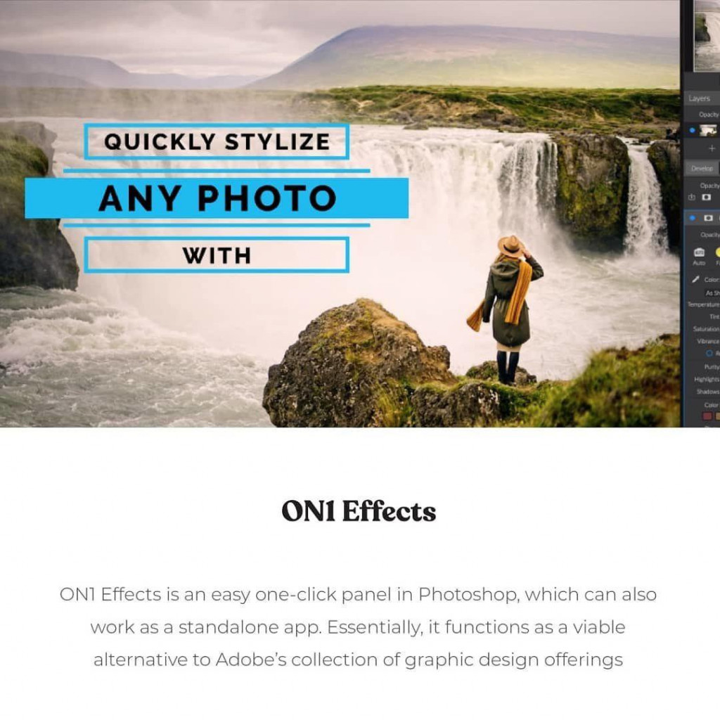 ON1 Effects  ON1 Effects is an easy one-click panel in Photoshop, which can also work as a standalone app. Essentially, it functions as a viable alternative to Adobe's collection of graphic design offerings