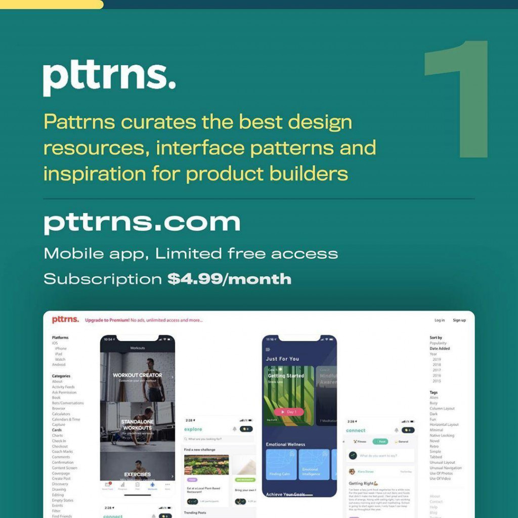 pttrns.  Pattrns curates the best design resources, interface patterns and inspiration for product builders  pttrns.com  Mobile app, Limited free access Subscription $4.99/month