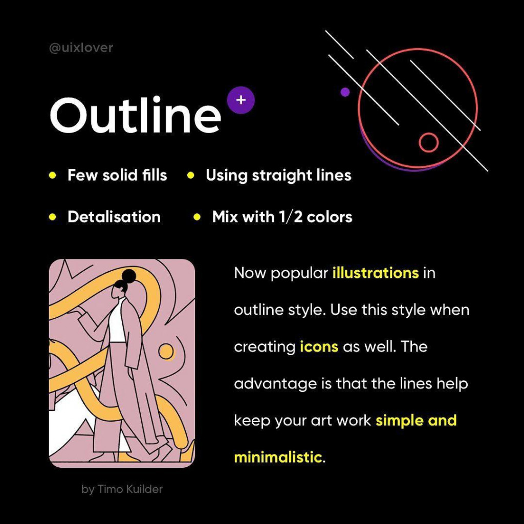 Outline  • Few solid fills • Using straight lines  • Detalisation • Mix with 1/2 colors  Now popular illustrations in outline style. Use this style when creating icons as well. The advantage is that the lines help keep your art work simple and minimalistic.