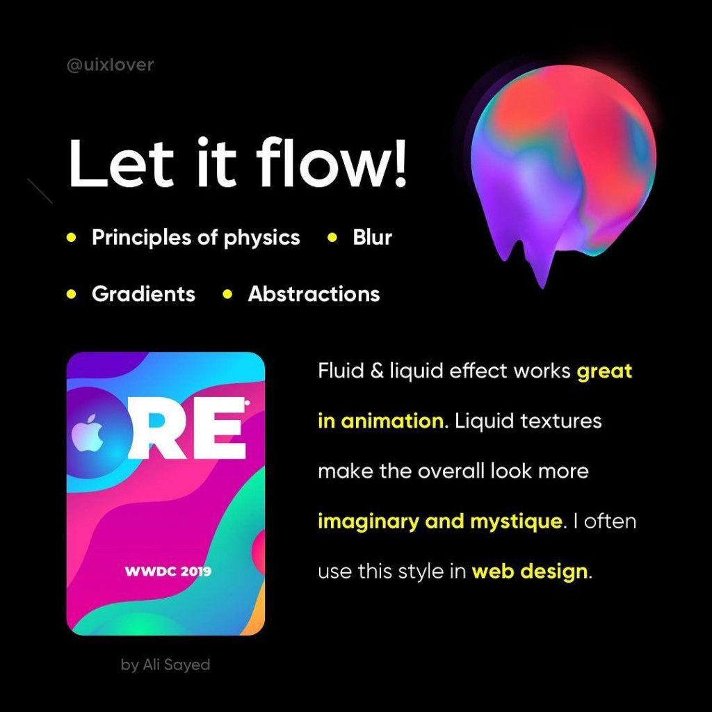 Let it flow!  • Principles of physics • Blur  • Gradients • Abstractions  Fluid & liquid effect works great in animation. Liquid textures make the overall look more imaginary and mystique. I often use this style in web design.