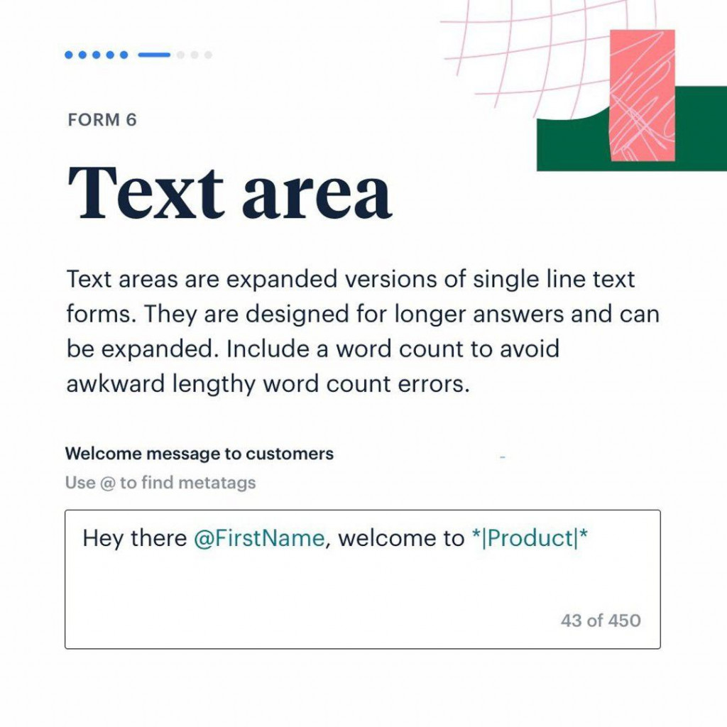 Text area  Text areas are expanded versions of single line text forms. They are designed for longer answers and can be expanded. lnclude a word count to avoid awkward lengthy word count errors.