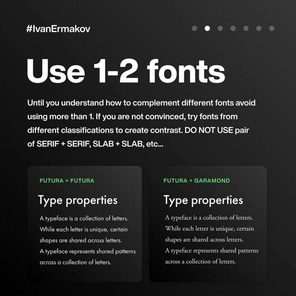 Use 1-Z fonts  Until you understand how to complement different fonts avoid using more than 1. lf you are not convinced, try fonts from different classifications to create contrast. DO NOT USE pair of SERIF + SERIF, SLAB + SLAB, etc...