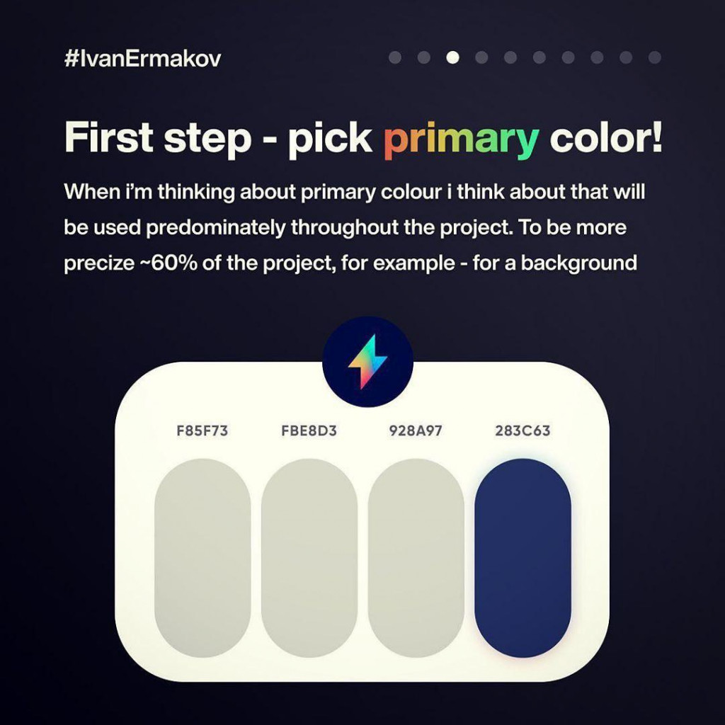First step - pick primary color!  When i'm thinking about primary colour i think about that will be used predominately throughout the project. To be more precize ~60% of the project, for example - for a background