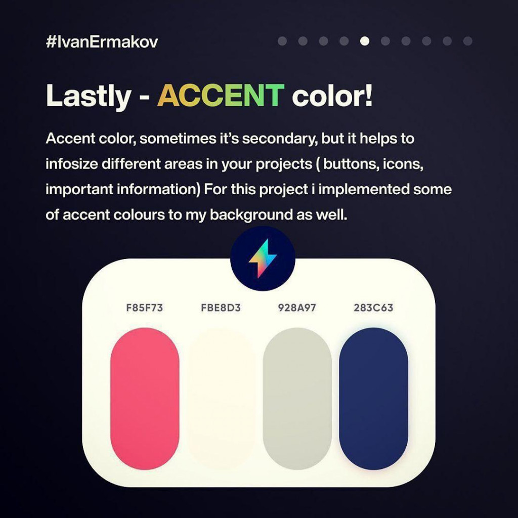 Lastly - ACCENT color!  Accent color, sometimes it's secondary, but it helps to infosize different areas in your projects ( buttons, icons, important information) For this project i implemented some of accent colours to my background as well.