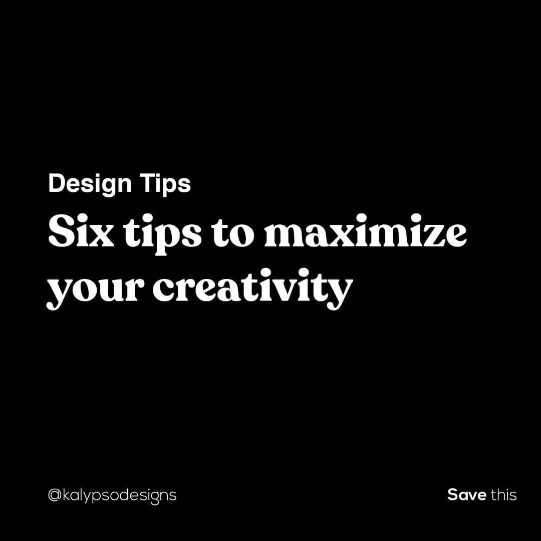 Six tips to maximize creativity