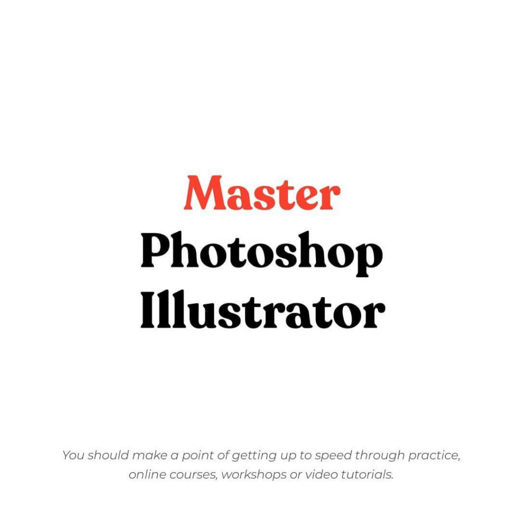 Master Photoshop Illustrator  you should make a point of getting up to speed through practice, online courses, workshops or video tutorials