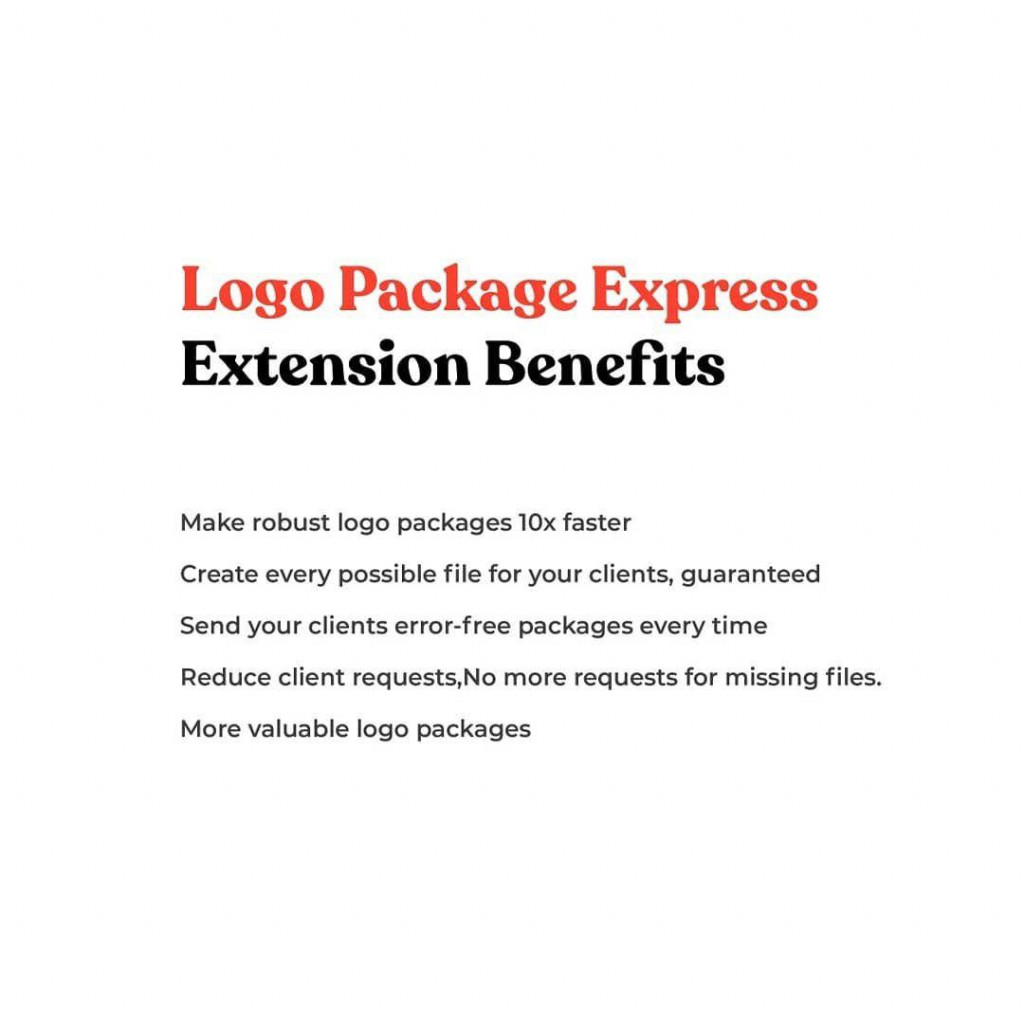 Logo Package Express Extension Benefits  Make robust logo packages 10x faster Create every possible file for your clients, guaranteed Send your clients error-free packages every time Reduce client requests,No more requests for missing files. More valuable logo packages