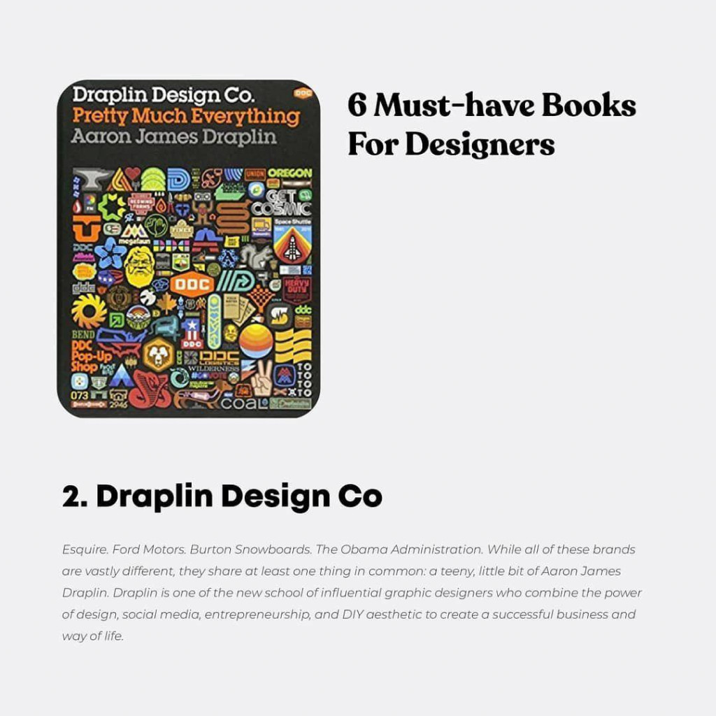 Draplin Design Co  Esquire. Ford Motors. Burton Snowboards. The °barna Administration. While all of these brands are vastly different, they share at least one thing in common: a teeny, little bit of Aaron James Draplin. Draplin is one of the new school of influential graphic designers who combine the power of design, social media, entrepreneurship, and DIY aesthetic to create a successful business and way of life.