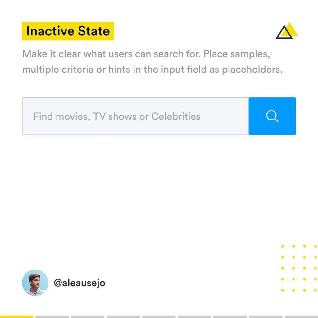 lnactive State  Make it clear what users can search for. Place samples, multiple criteria or hints in the input held as placeholders