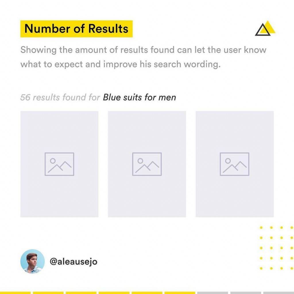 Number of Results  Showing the amount of results found can let the user know what to expect and improve his search wording