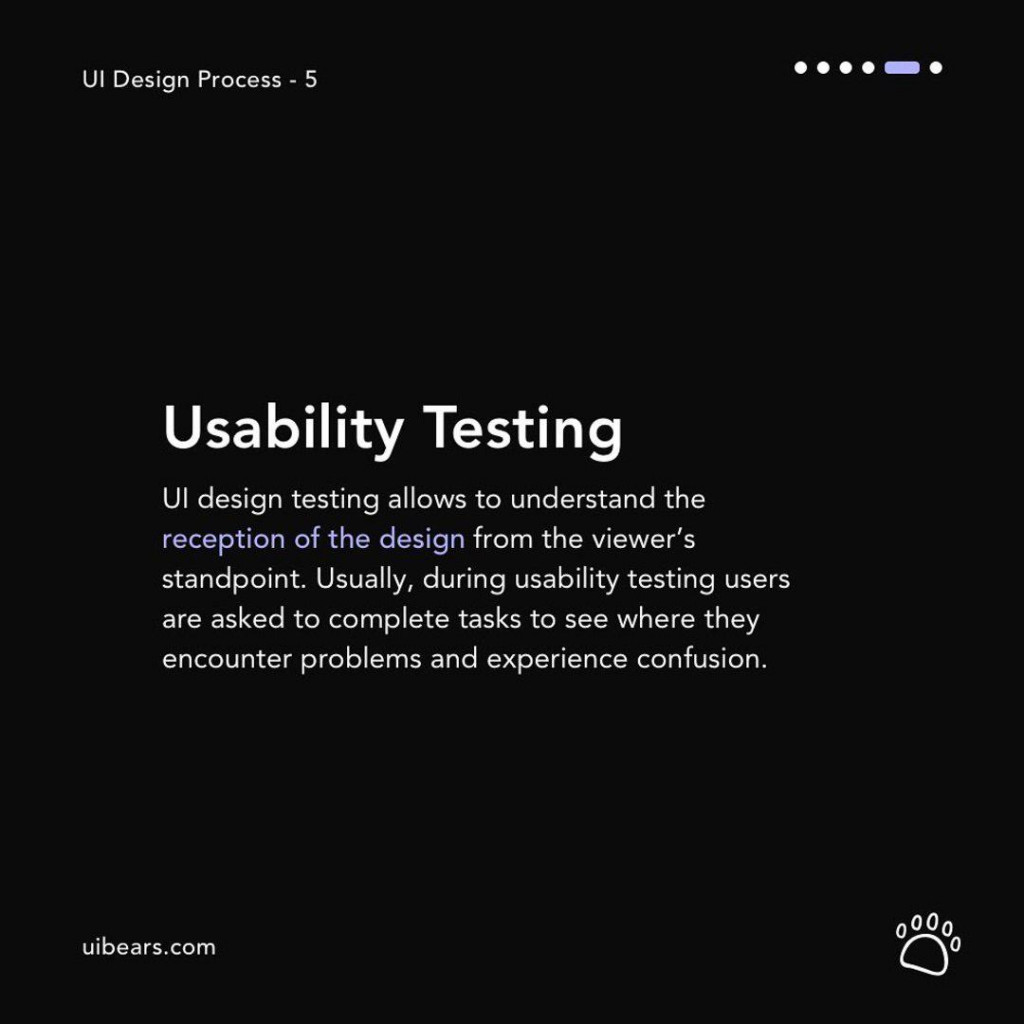Usability Testing  UI design testing allows to understand the reception of the design from the viewer's standpoint. Usually, during usability testing users are asked to complete tasks to see where they encounter problems and experience confusion.