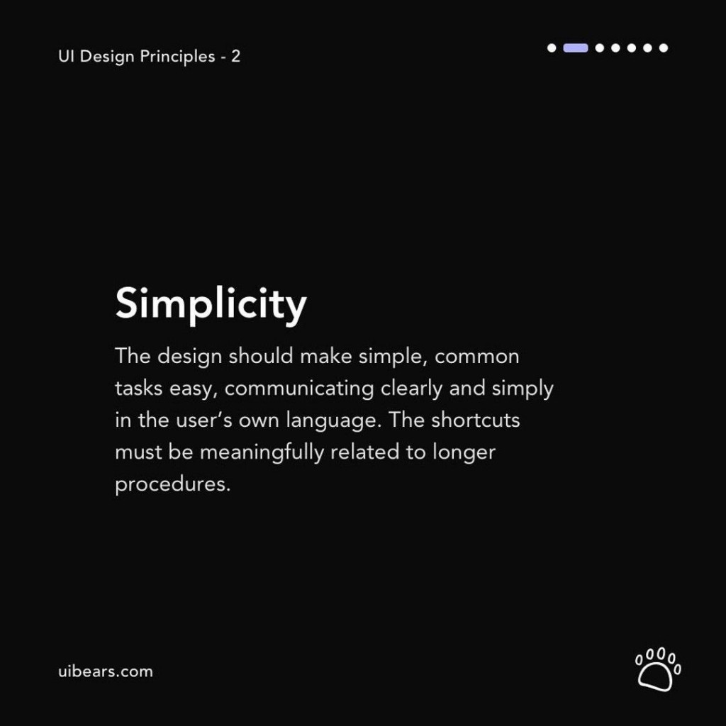 Simplicity  The design should make simple, common tasks easy, communicating clearly and simply in the user's own language. The shortcuts must be meaningfully related to longer procedures.