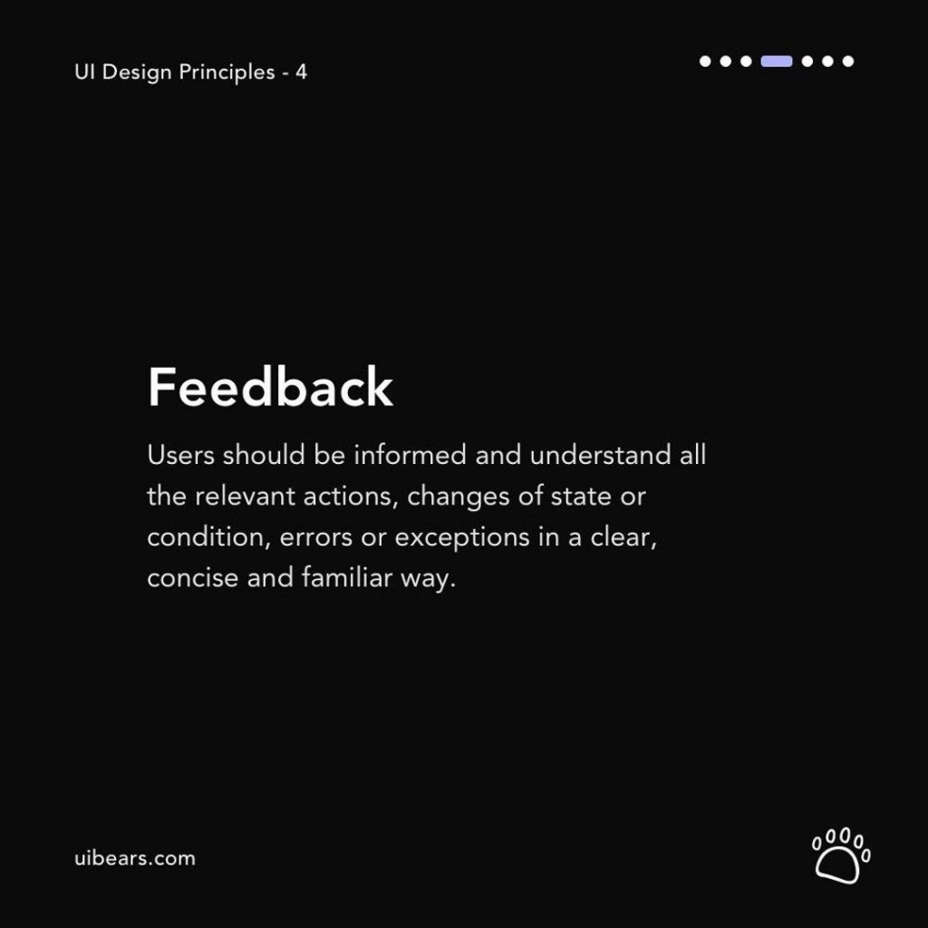 Feedback  Users should be informed and understand all the relevant actions, changes of state or condition, errors or exceptions in a clear, concise and familiar way.