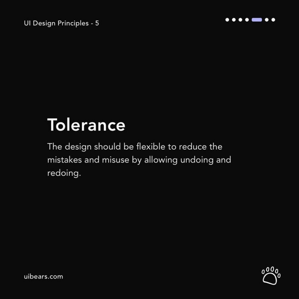 Tolerance  The design should be flexible to reduce the mistakes and misuse by allowing undoing and redoing.