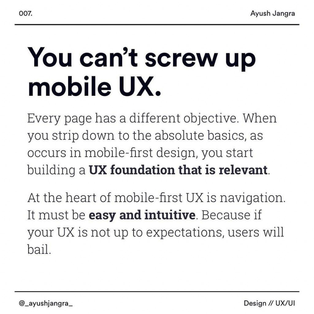 You can't screw up mobile ux  Every page has a different objective. When you strip down to the absolute basics, as occurs ln mobile-first design, you start bulldlng a ux foundation that is relevant At the heart of mobile-first ux is navigatlon lt must be easy and intuitive. Because if your UX ls not up to expectations, users will bail