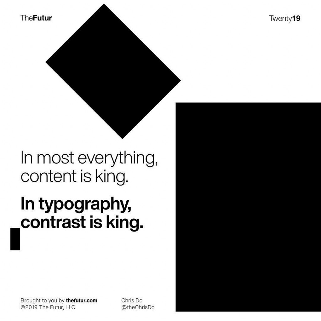 In most everything, content is king. In typography, contrast is king.