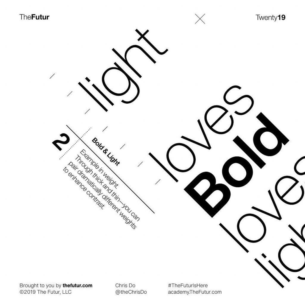 Bold & Light  Example in weight. Through thick and thin - you can pair dramatically different weights to enhance contrast