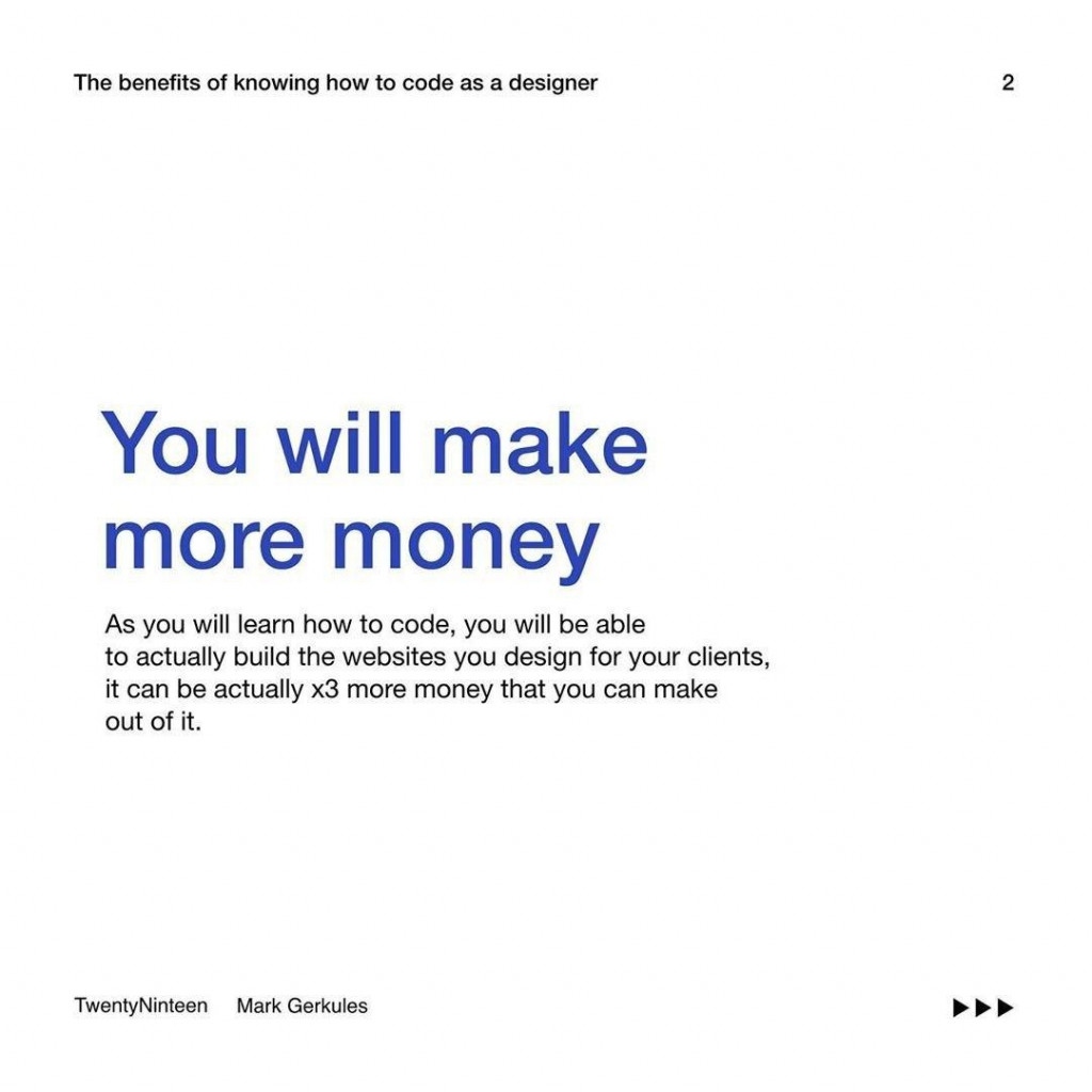 You will make more money  You will be able to actually build the websites you design for your clients, it can be actually x3 more money that you can make out of it.