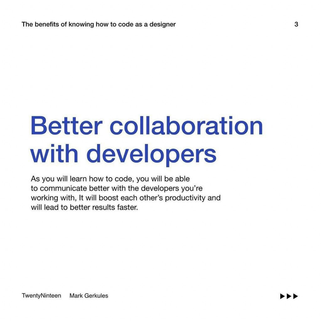 Better collaboration with developers  You will be able to communicate better with the developers you're working with. It will be boost each other's productivity and will lead to better results faster.