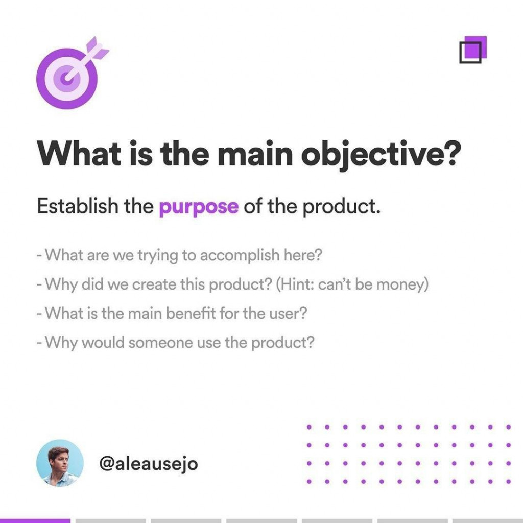 What is the main objective?  Establish the purpose of the product.  What are we trying to accomplish here? Why did we create this product? (Hint: can't be money) What is the main benefit for the user? - Why would someone use the product?