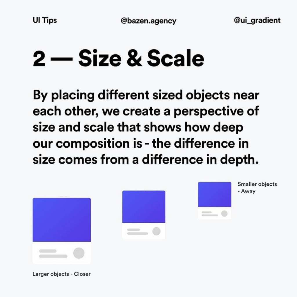 2 - Size & Scale  By placing different sized objects near each other, we create a perspective of size and scale that shows how deep our composition is the difference in size comes from a difference in depth.  Larger objects - Closer  Smaller objects - Away