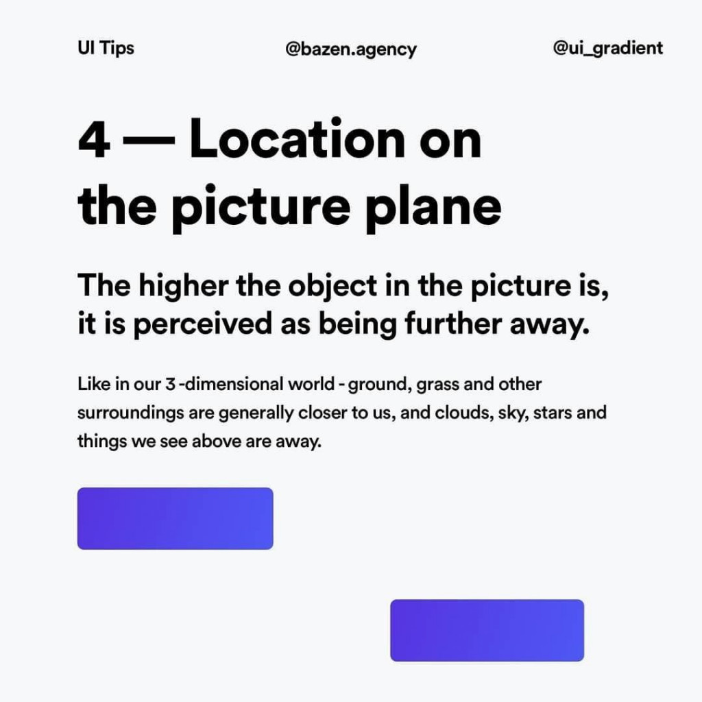 4 - Location on the picture plane  The higher the object in the picture is,  it is perceived as being further away.  Like in our 3 -dimensional world - ground, grass and other surroundings are generally closer to us, and clouds, sky, stars and things we see above are away.