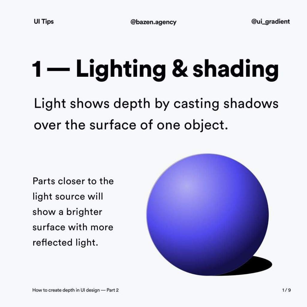 1—Lighting & shading  Light shows depth by casting shadows over the surface of one object.  Parts closer to the light source will show a brighter surface with more reflected light.