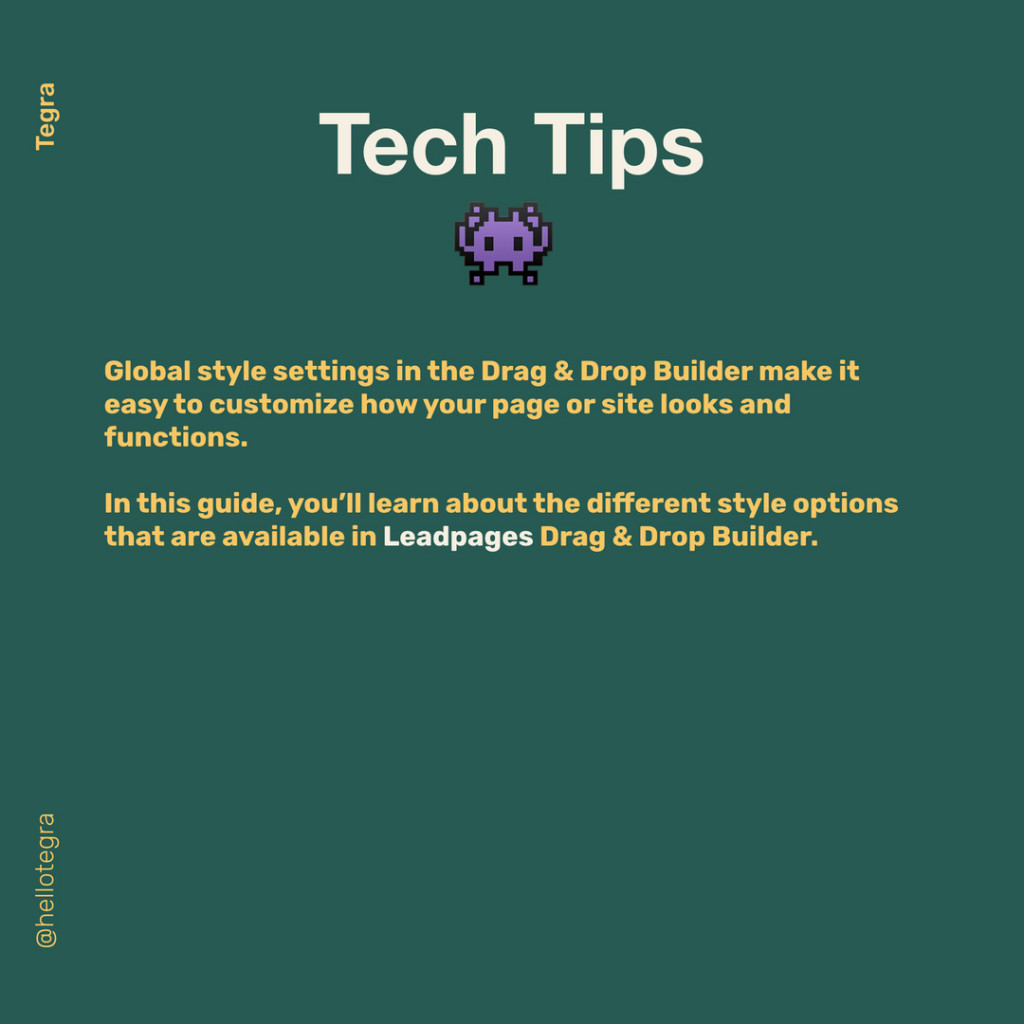 Tech Tips  Global style settings in the Drag&Drop Builder make it easy to customize how your page or site looks and functions.  In this guide, you'll learn about the different style options that are available in Leadpages Drag&Drop Builder.