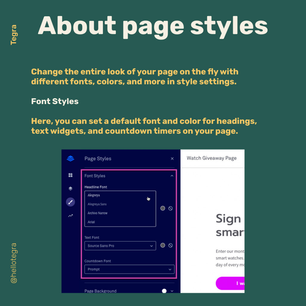 About page styles  Change the entire look of your page on the fly with different fonts, colors, and more in style settings.  Font Styles  Here, you can set a default font and color for headings, text widgets, and countdown timers on your page.
