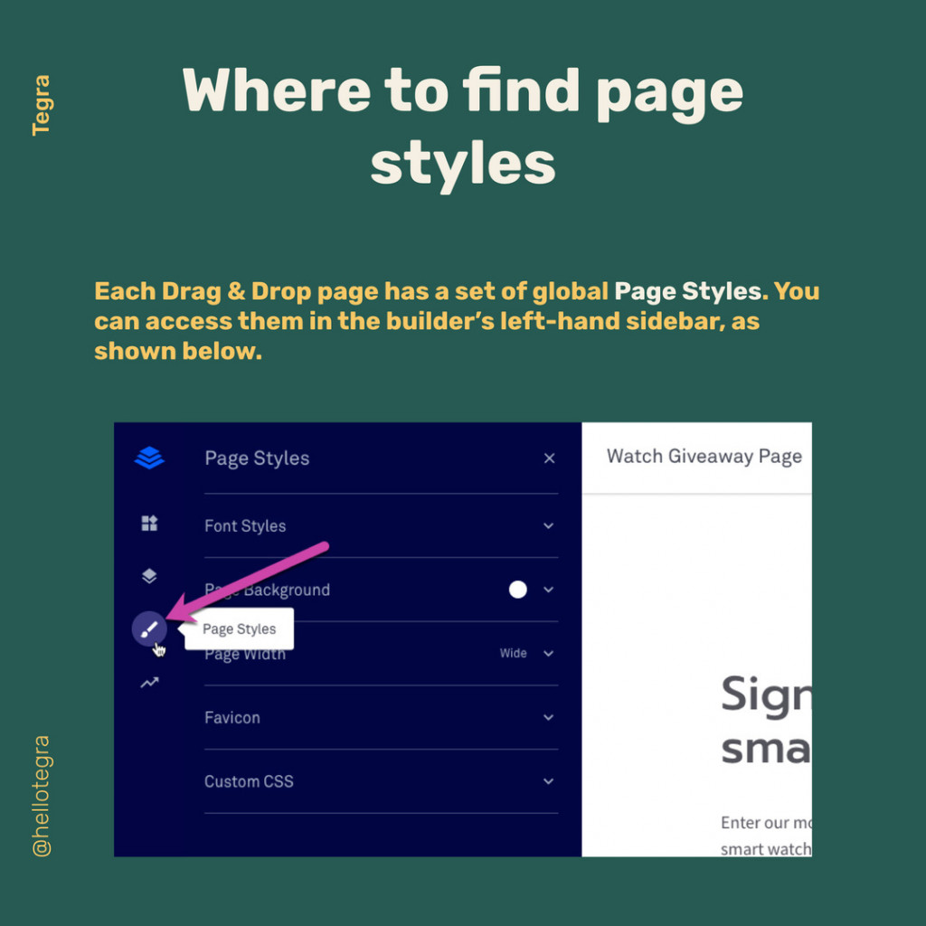 Where to find page styles.  Each Drag&Drop page has a set of global Page Styles. You can access them in the builder's left-hand sidebar, as shown below.