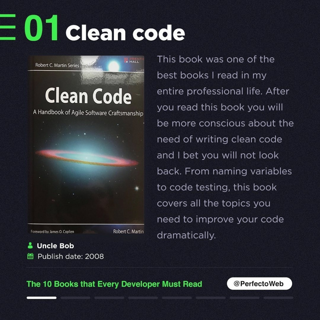 Clean code  This book was one of the best books I read in my entire professional life. After you read this book you will be more conscious about the need of writing clean code and I bet you will not look back. From naming variables to code testing, this book covers all the topics you need to improve your code dramatically.