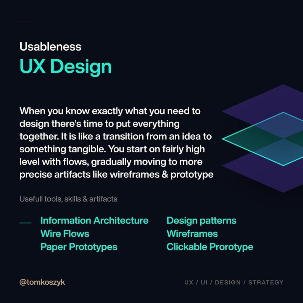Usableness UX Design  When you know exactly what you need to design there's time to put everything together. It is like a transition from an idea to something tangible. You start on fairly high level with flows, gradually moving to more precise artifacts like wireframes & prototype