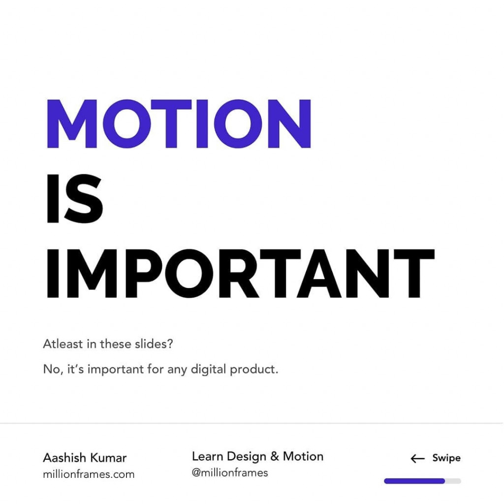 Motion is important  Atleast in these slides? No, it's important for any digital product.