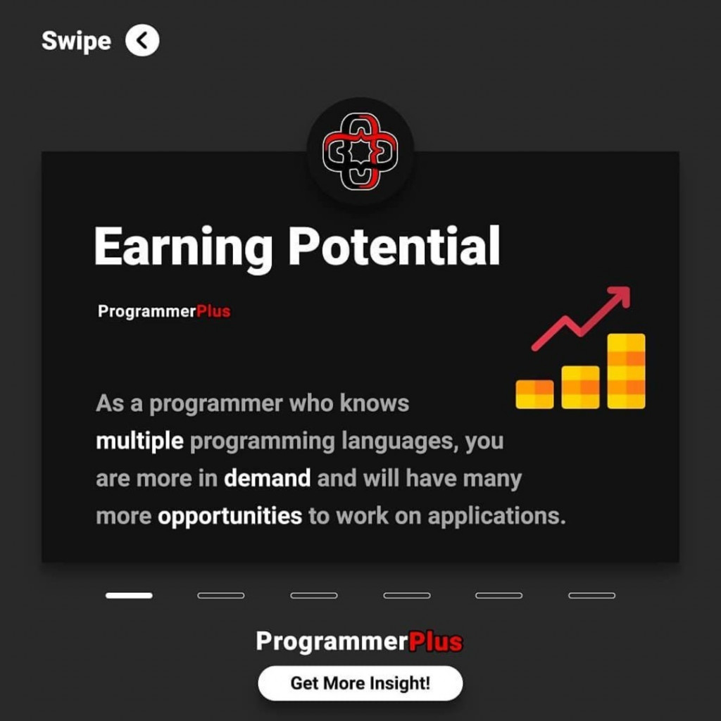 Earning Potential  Programmer As a programmer who knows • multiple programming languages, you are more in demand and will have many more opportunities to work on applications.