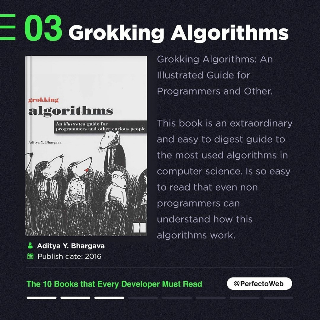 Grokking Algorithms  Grokking Algorithms: An Illustrated Guide for Programmers and Other.  This book is an extraordinary and easy to digest guide to the most used algorithms in computer science. Is so easy to read that even non programmers can understand how this algorithms work.