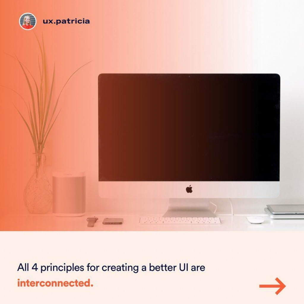 All 4 principles for creating a better UI are interconnected.