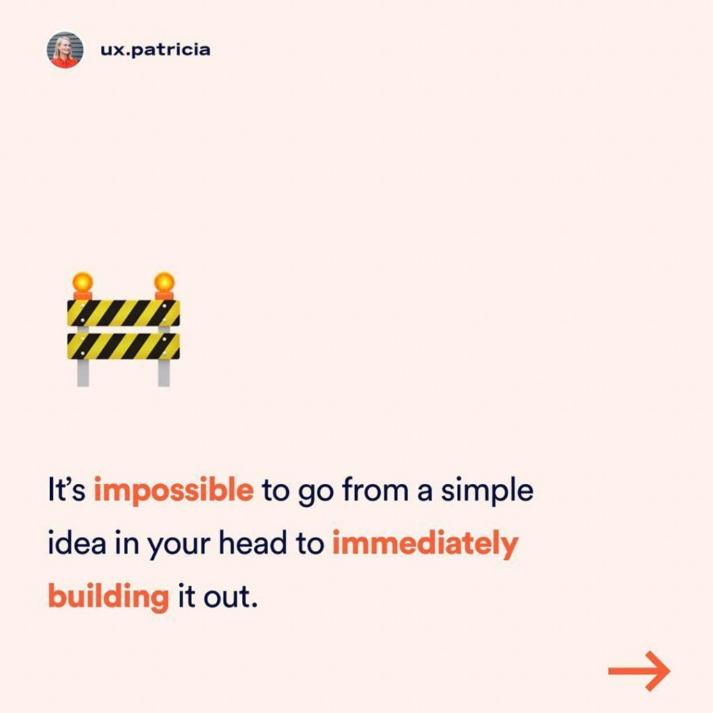 It's impossible to go from a simple idea in your head to immediately building it out.