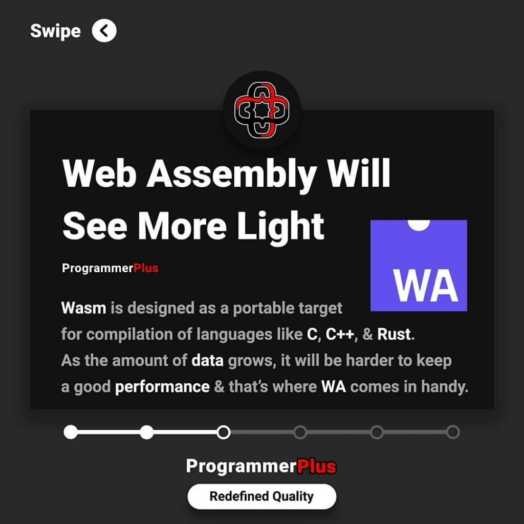 Web Assembly Will See More Light  Wasm is designed as a portable target for compilation of languages like C, C++, & Rust. As the amount of data grows, it will be harder to keep a good performance & that's where WA comes in handy.