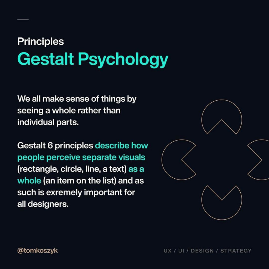 Principles Gestalt Psychology  We all make sense of things by seeing a whole rather than individual parts.  Gestalt 6 principles describe how people perceive separate visuals (rectangle, circle, line, a text) as a whole (an item on the list) and as such is exremely important for all designers.