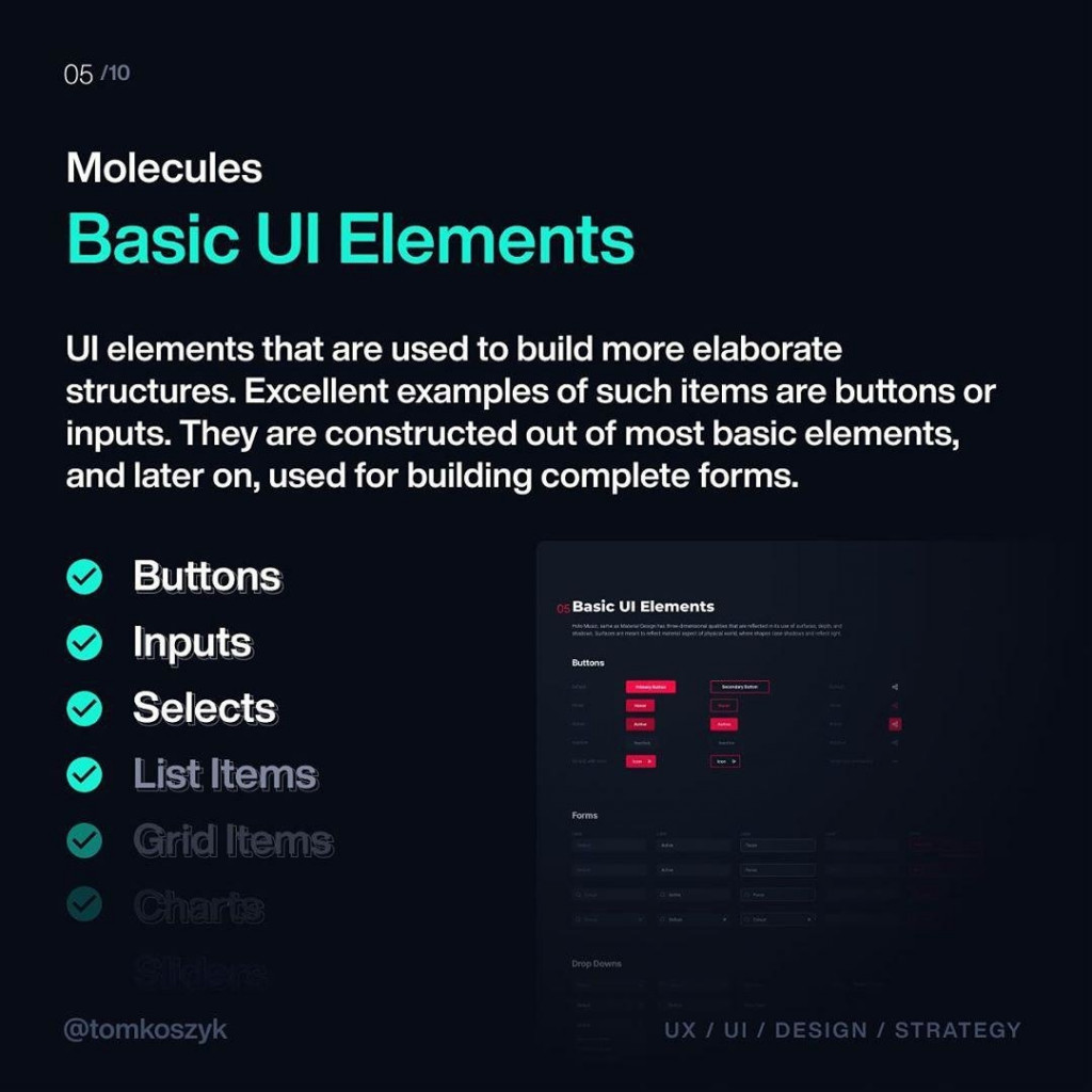 Basic UI Elements  UI elements that are used to build more elaborate structures. Excellent examples of such items are buttons or inputs. They are constructed out of most basic elements, and later on, used for building complete forms.
