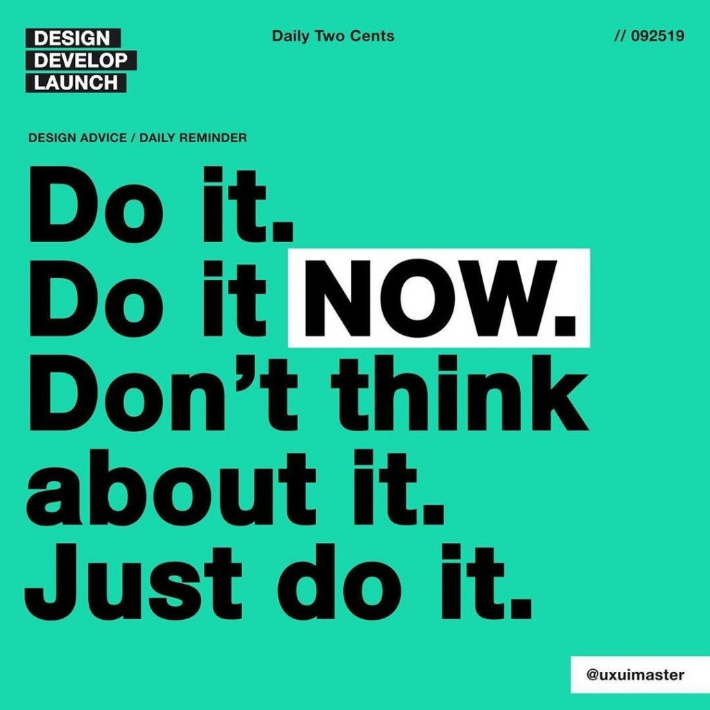 Do It. Do It Now. Don't Think About It. Just Do It