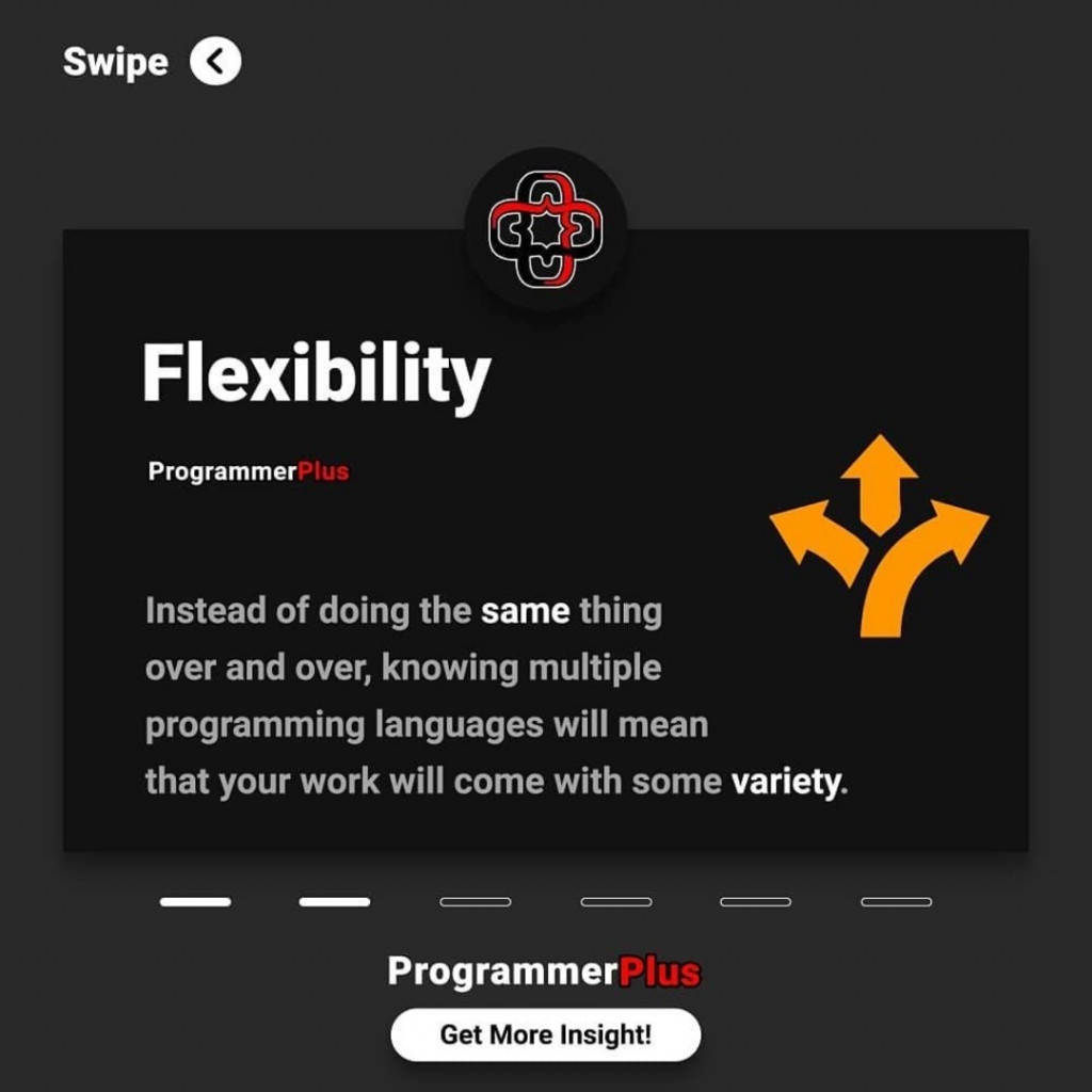 Flexibility  Instead of doing the same thing over and over, knowing multiple programming languages will mean that your work will come with some variety