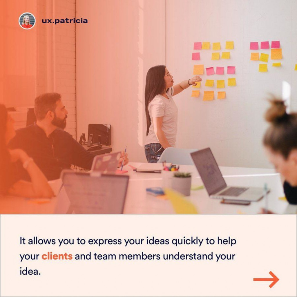 It allows allows you to express your ideas quickly to help your client and team members understand your idea.