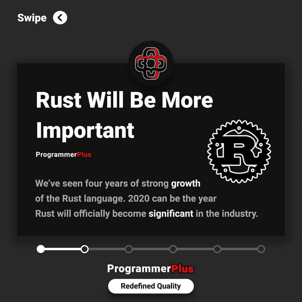 Rust Will Be More Important  We've seen four years of strong growth of the Rust language. 2020 can be the year Rust will officially become significant in the industry.